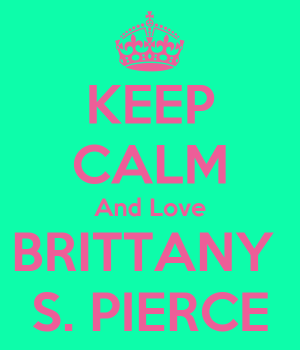 KEEP CALM And Love BRITTANY  S. PIERCE