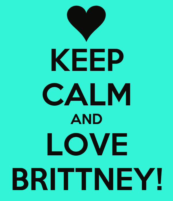 KEEP CALM AND LOVE BRITTNEY!