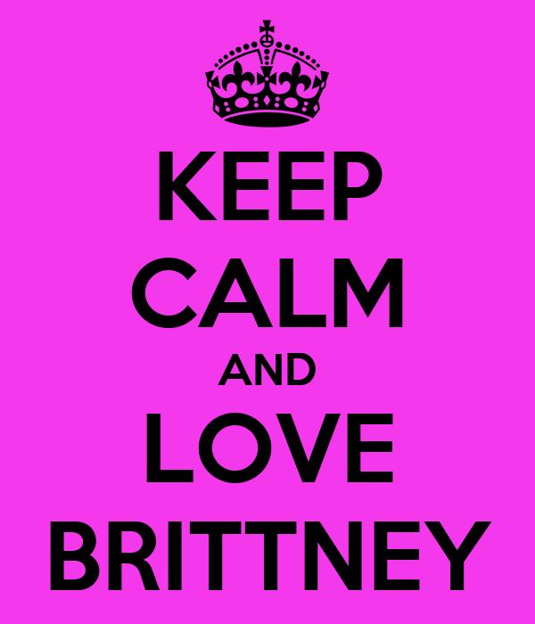 KEEP CALM AND LOVE BRITTNEY