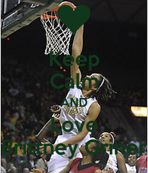 Keep Calm AND Love Brittney Griner