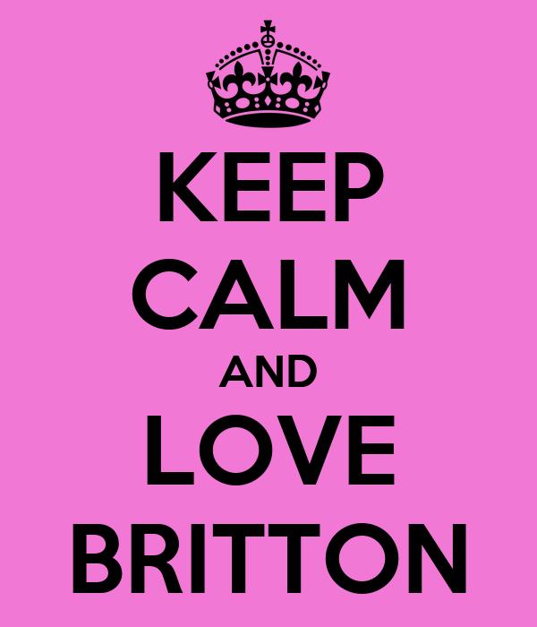 KEEP CALM AND LOVE BRITTON