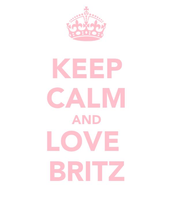 KEEP CALM AND LOVE  BRITZ