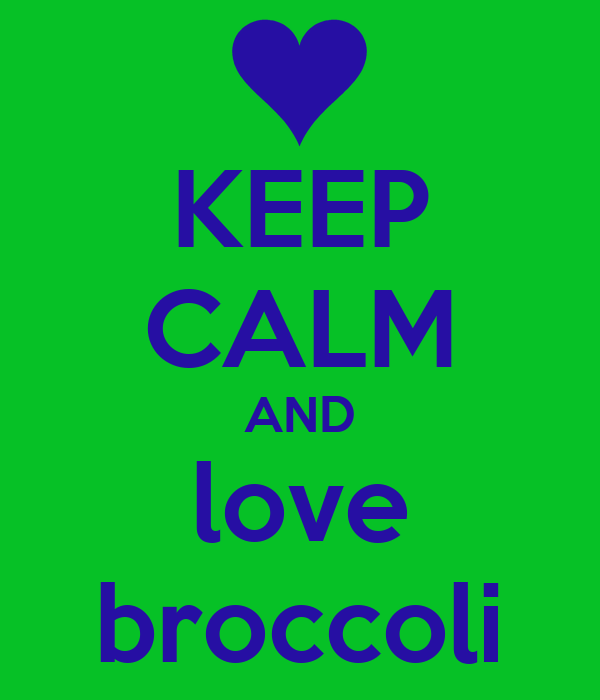 KEEP CALM AND love broccoli
