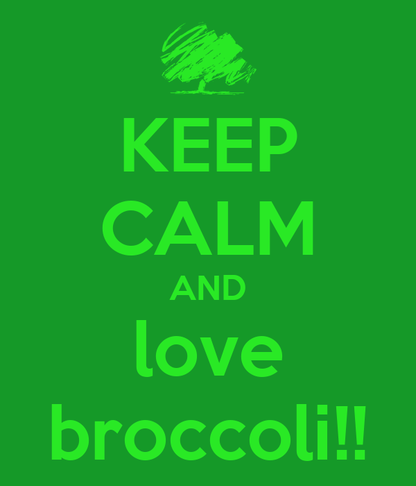 KEEP CALM AND love broccoli!!