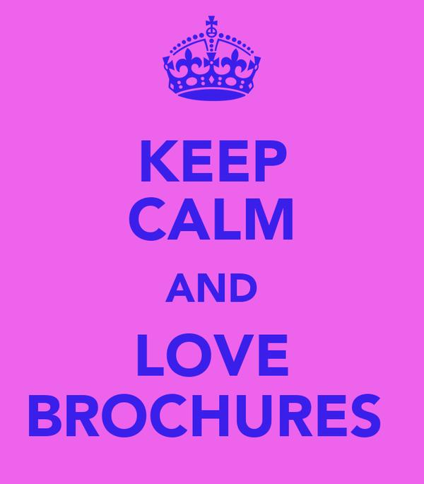 KEEP CALM AND LOVE BROCHURES