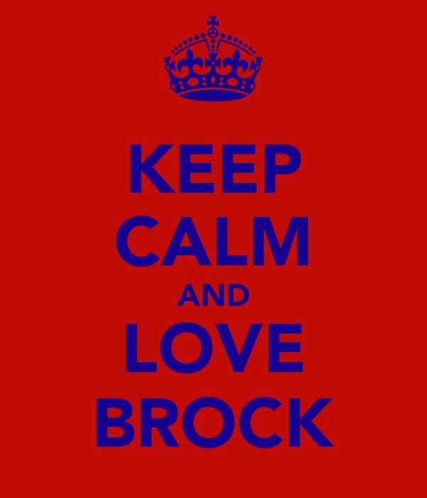 KEEP CALM AND LOVE BROCK
