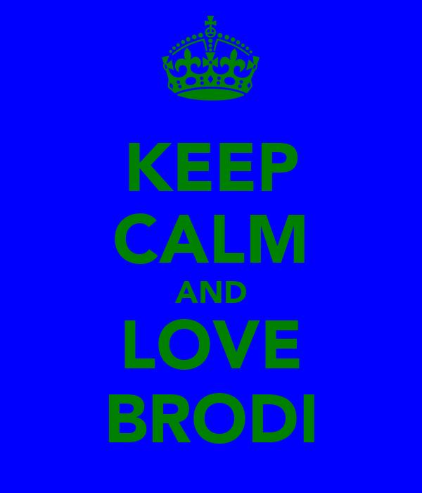 KEEP CALM AND LOVE BRODI