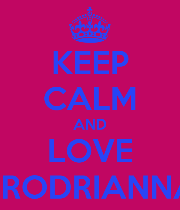 KEEP CALM AND LOVE BRODRIANNA