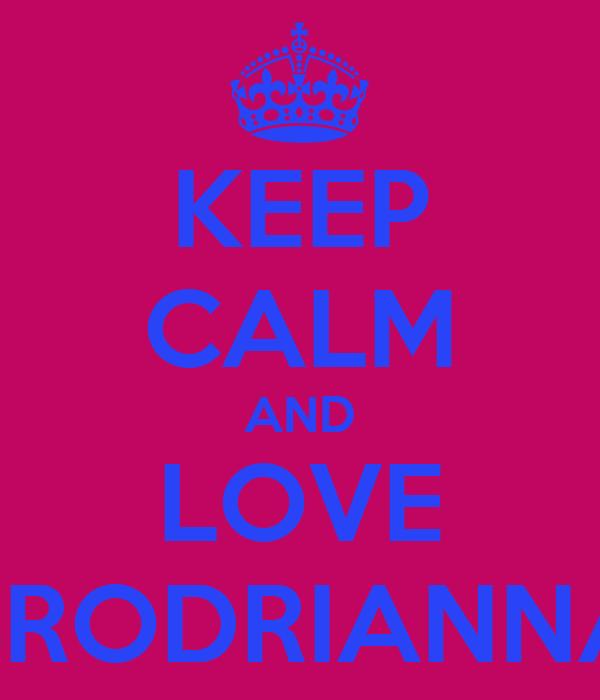 KEEP CALM AND LOVE BRODRIANNA