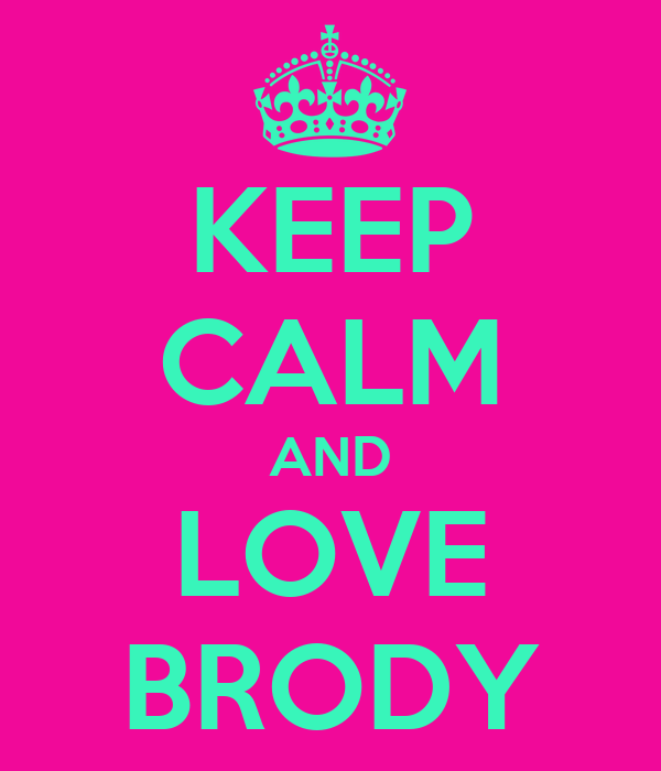 KEEP CALM AND LOVE BRODY