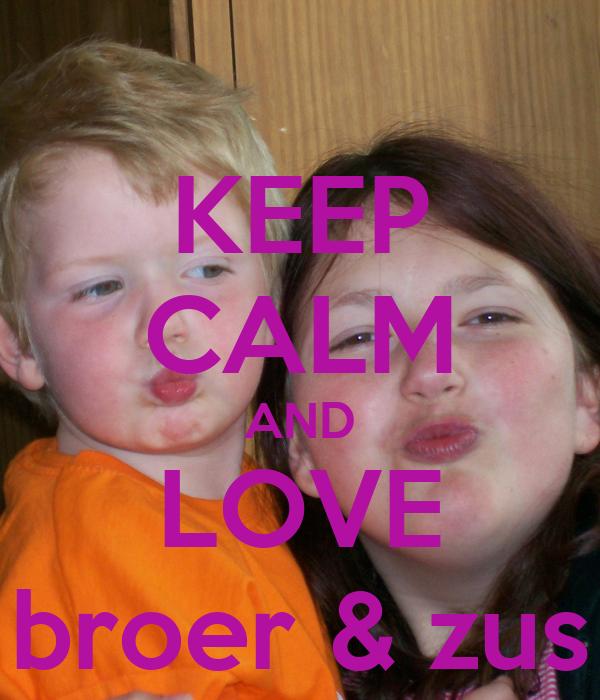 KEEP CALM AND LOVE broer & zus