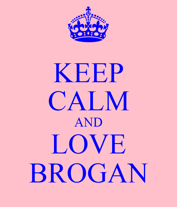 KEEP CALM AND LOVE BROGAN