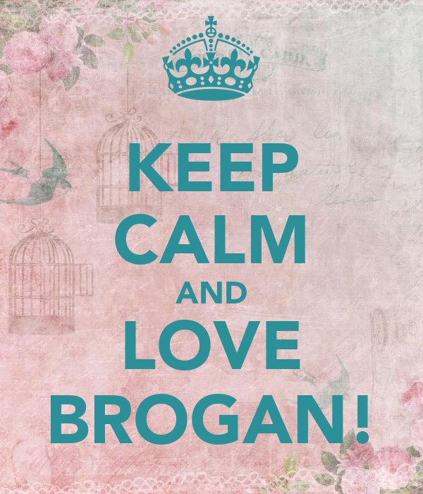 KEEP CALM AND LOVE BROGAN!