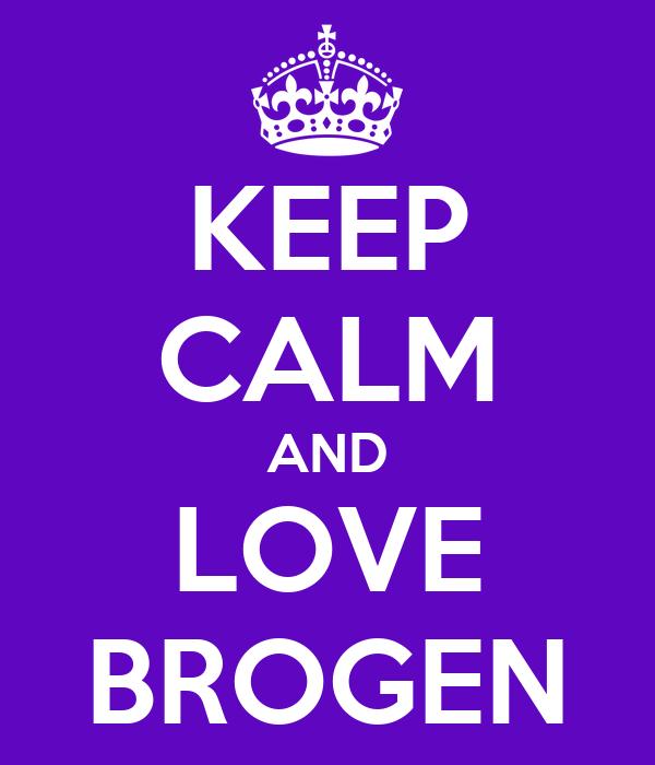 KEEP CALM AND LOVE BROGEN