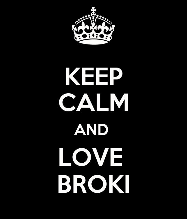 KEEP CALM AND  LOVE  BROKI