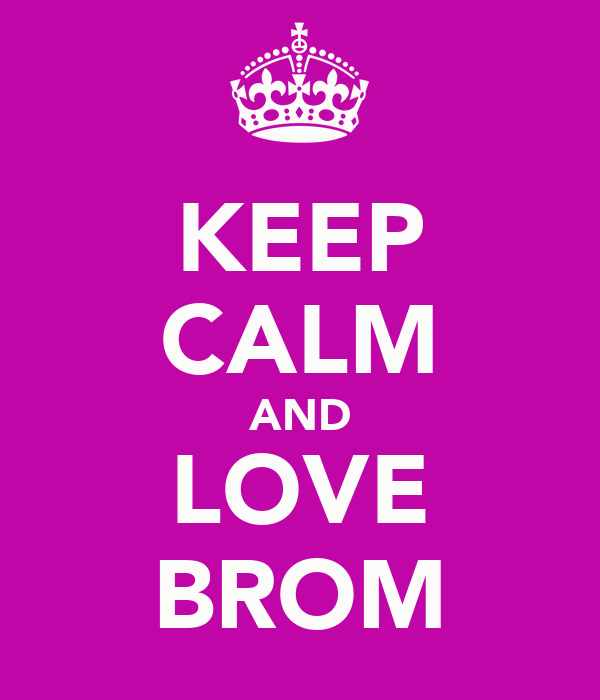 KEEP CALM AND LOVE BROM