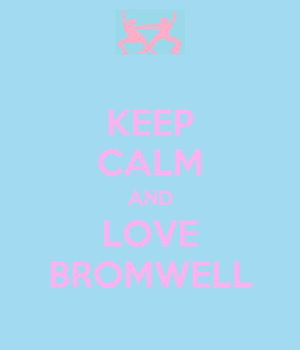 KEEP CALM AND LOVE BROMWELL