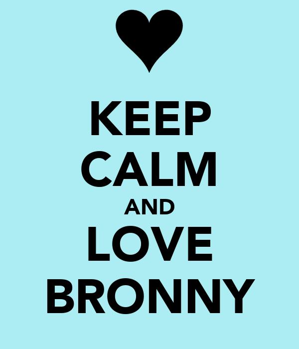 KEEP CALM AND LOVE BRONNY
