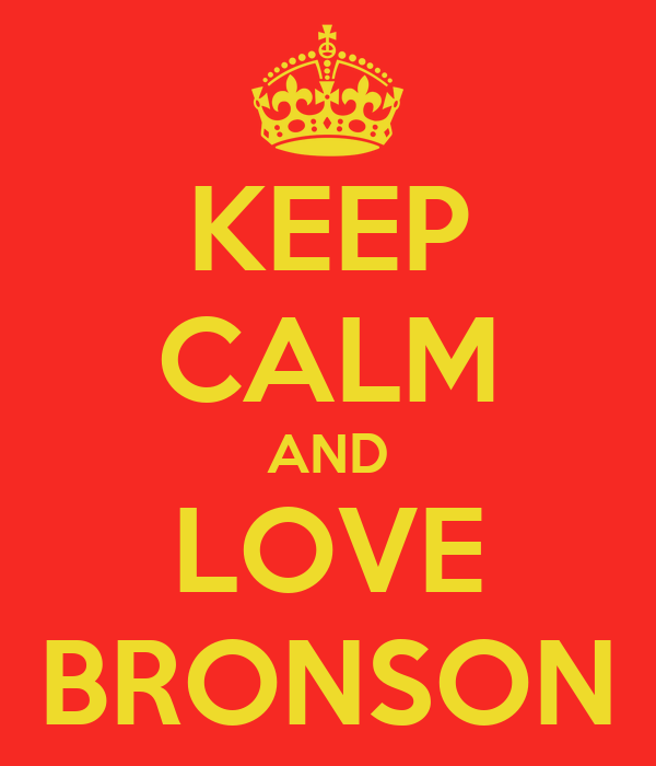 KEEP CALM AND LOVE BRONSON