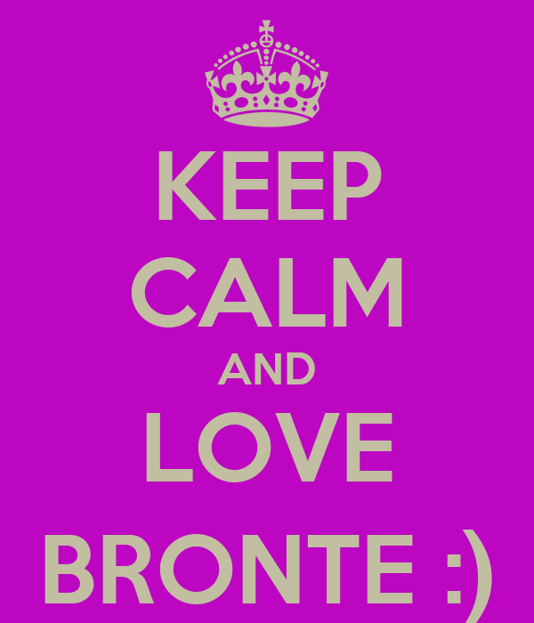 KEEP CALM AND LOVE BRONTE :)
