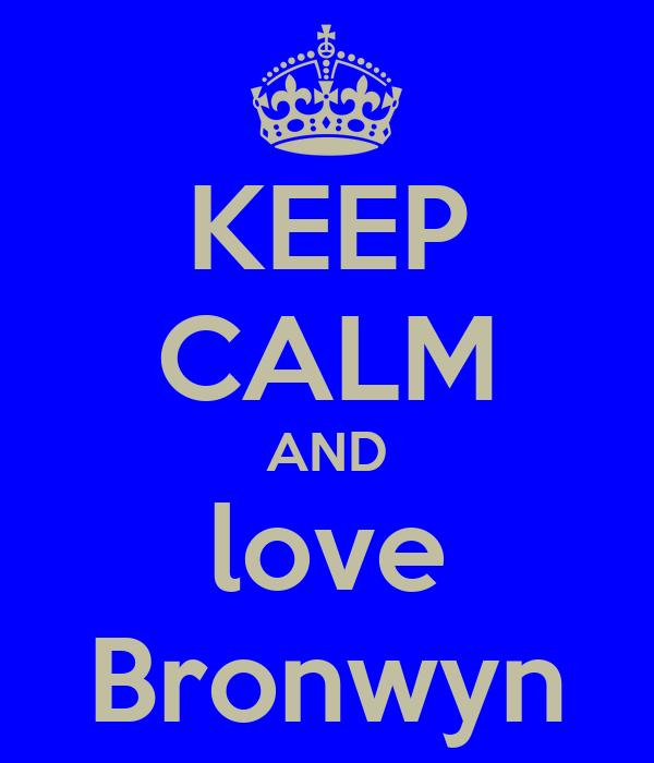 KEEP CALM AND love Bronwyn