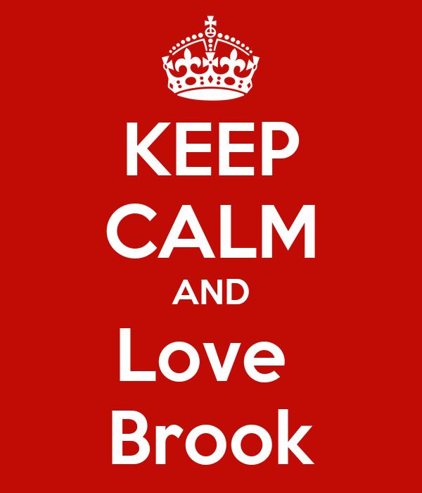 KEEP CALM AND Love  Brook