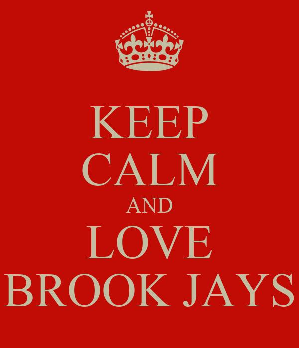 KEEP CALM AND LOVE BROOK JAYS