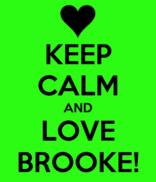 KEEP CALM AND LOVE BROOKE!