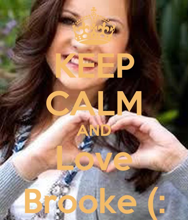 KEEP CALM AND Love Brooke (: