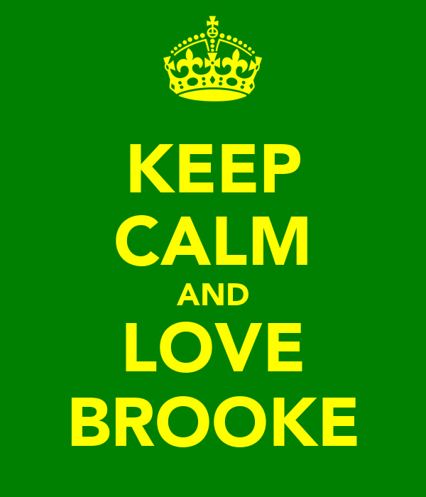 KEEP CALM AND LOVE BROOKE