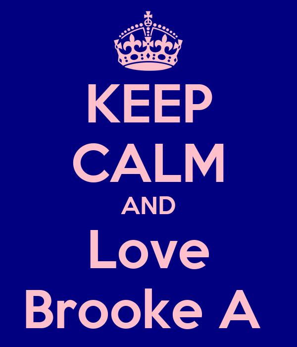 KEEP CALM AND Love Brooke A