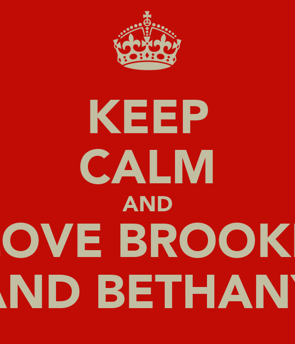 KEEP CALM AND LOVE BROOKE AND BETHANY