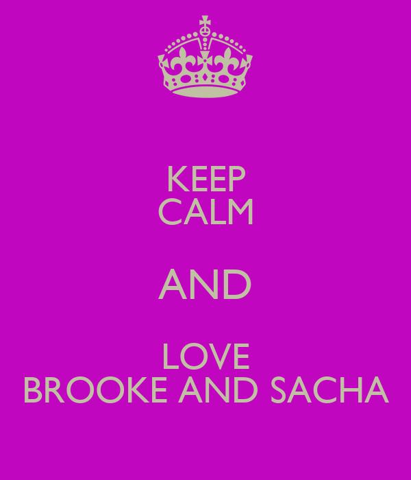 KEEP CALM AND LOVE BROOKE AND SACHA