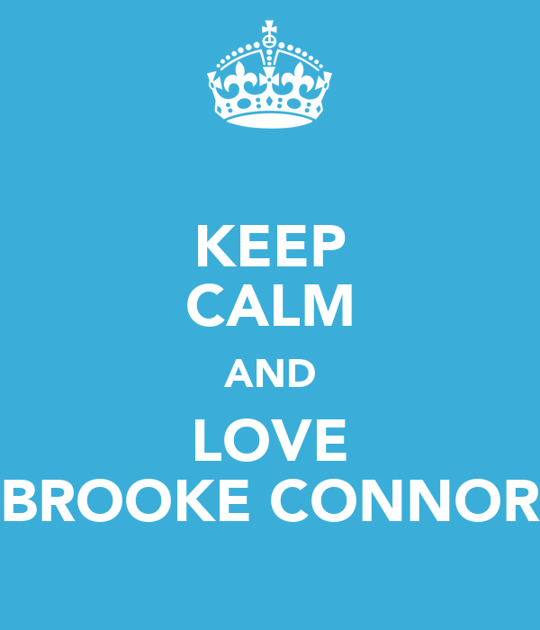KEEP CALM AND LOVE BROOKE CONNOR