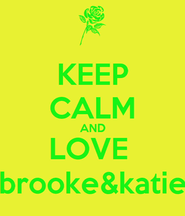 KEEP CALM AND LOVE  brooke&katie