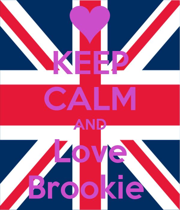 KEEP CALM AND Love Brookie