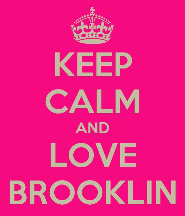 KEEP CALM AND LOVE BROOKLIN