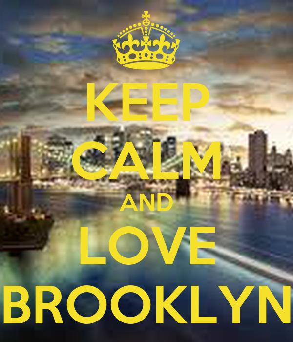 KEEP CALM AND LOVE BROOKLYN