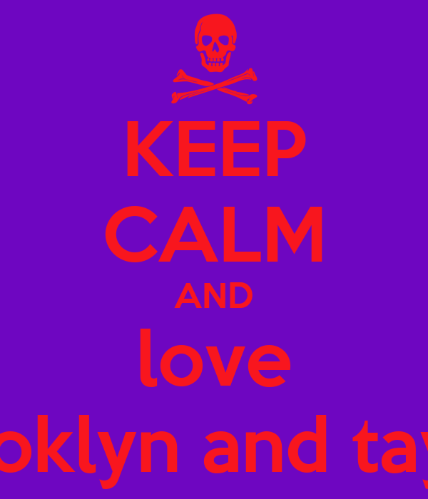 KEEP CALM AND love brooklyn and taylah