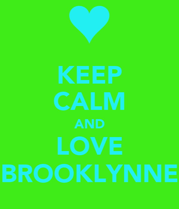 KEEP CALM AND LOVE BROOKLYNNE