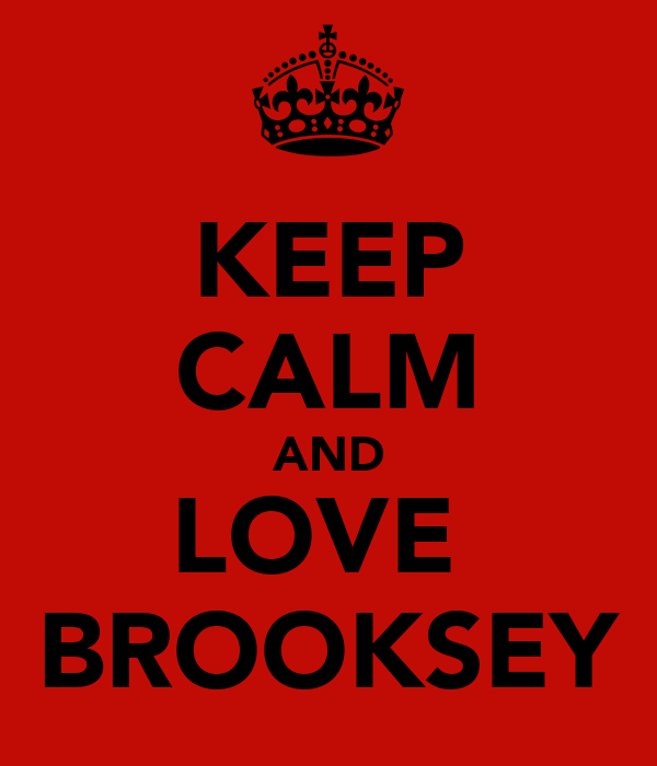 KEEP CALM AND LOVE  BROOKSEY