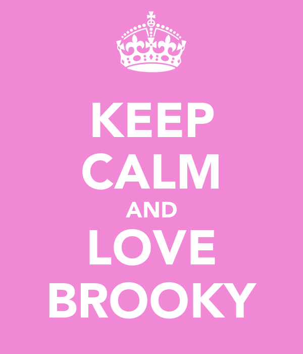 KEEP CALM AND LOVE BROOKY