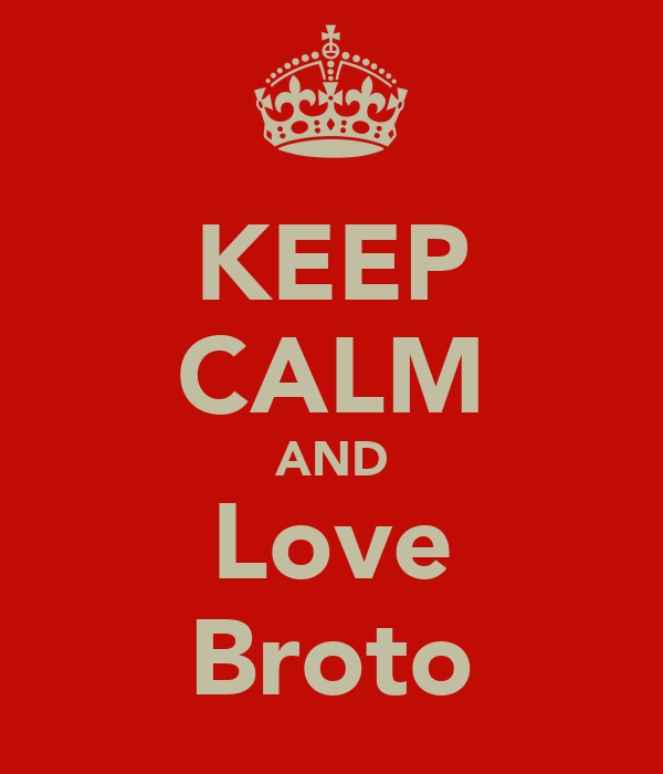 KEEP CALM AND Love Broto