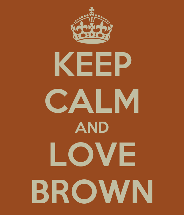 KEEP CALM AND LOVE BROWN
