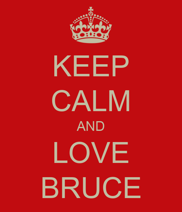 KEEP CALM AND LOVE BRUCE