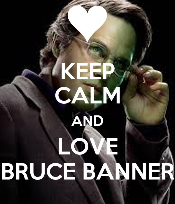 KEEP CALM AND LOVE BRUCE BANNER