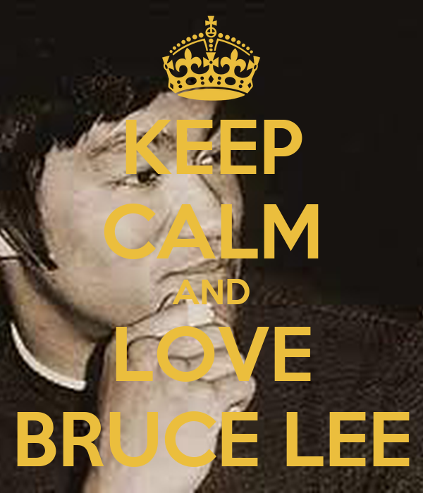 KEEP CALM AND LOVE BRUCE LEE