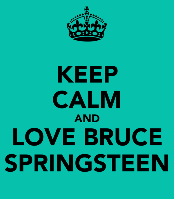 KEEP CALM AND LOVE BRUCE SPRINGSTEEN