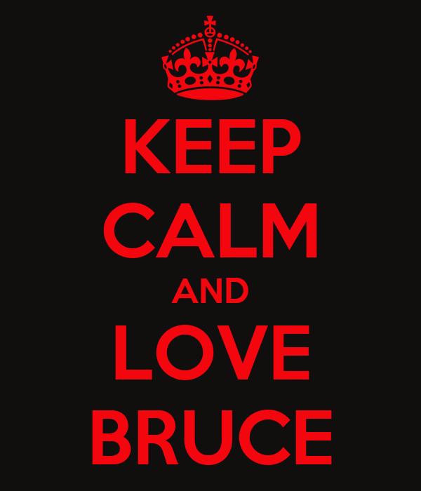 KEEP CALM AND LOVE BRUCE