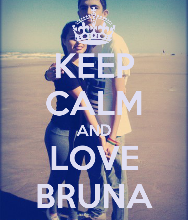 KEEP CALM AND LOVE BRUNA